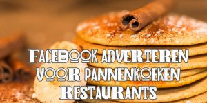 Facebook adverteren pannenkoekenrestaurants