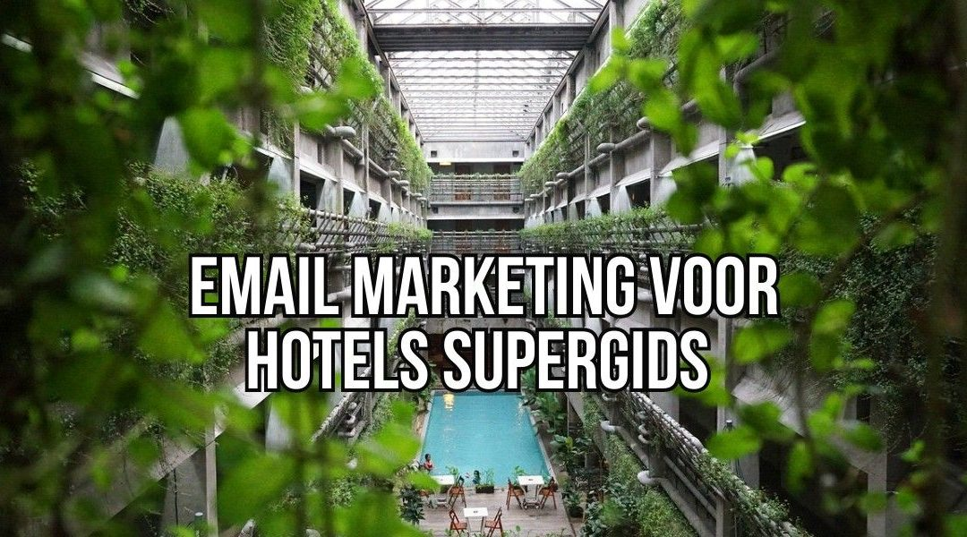 Email Marketing Voor Hotels Supergids