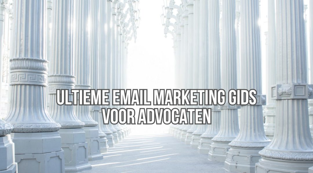 Ultieme Email Marketing Gids Voor Advocaten