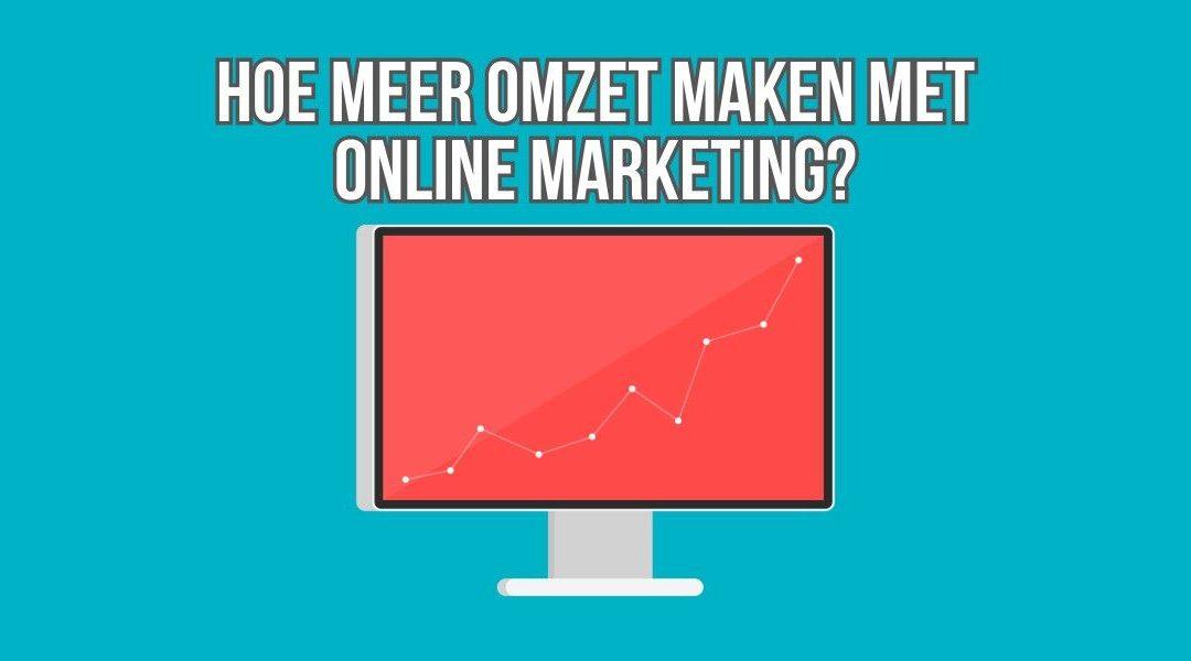 Hoe Meer Omzet Maken Met Online Marketing?