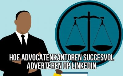 Hoe Advocatenkantoren Succesvol Adverteren Op LinkedIn