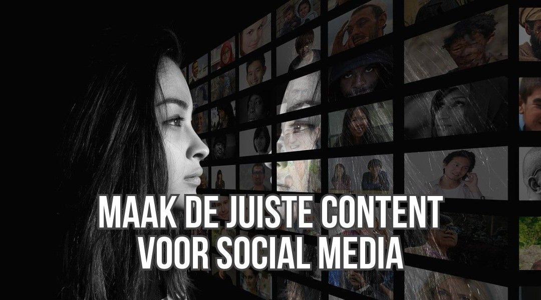 Maak De Juiste Content Voor Jouw Social Media Kanaal