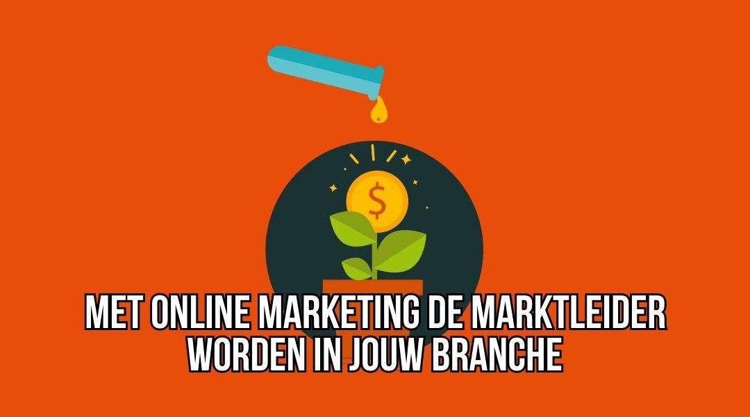 Met Online Marketing De Marktleider Worden In Jouw Branche