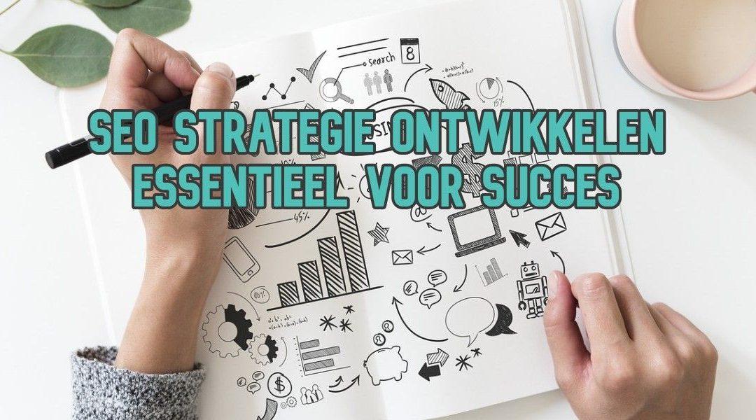 SEO Strategie Ontwikkelen Essentieel Voor Succes