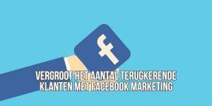 Meer terugkerende klanten met Facebook