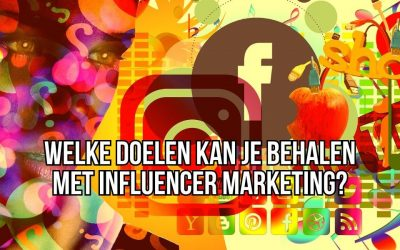 Welke Doelen Kan Je Behalen Met Influencer Marketing?