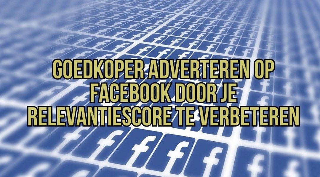 Goedkoper adverteren op Facebook door je relevantiescore te verbeteren