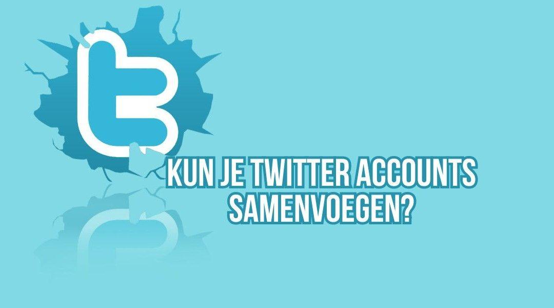 Kun je Twitter accounts samenvoegen?