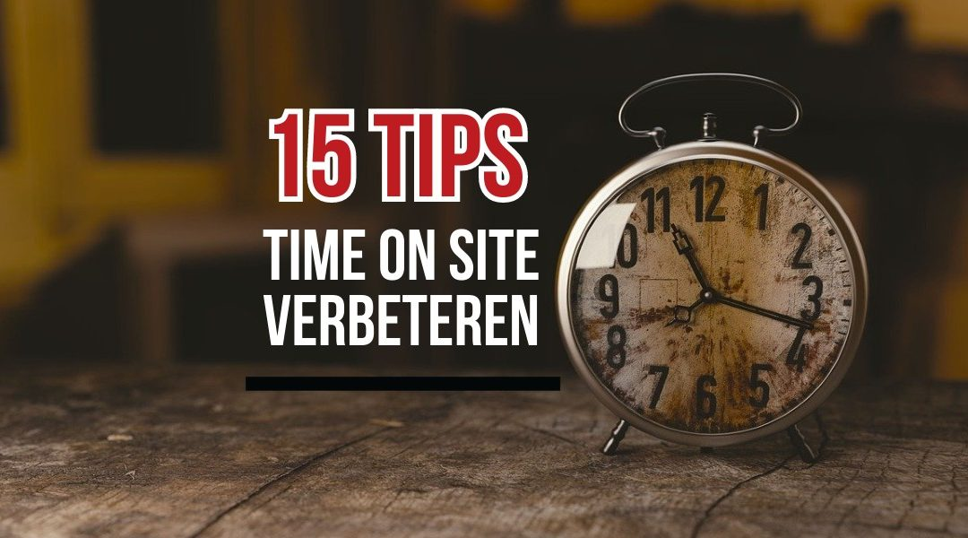 15 tips om time on site te verbeteren